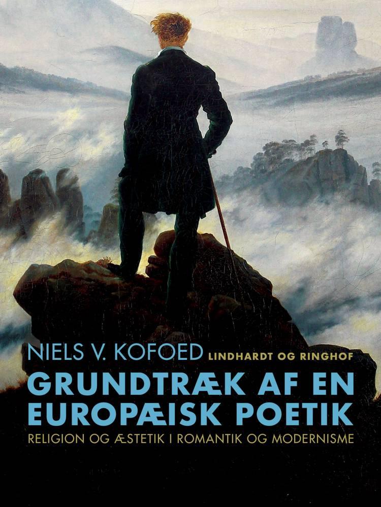 Grundtræk af en europæisk poetik. Religion og æstetik i romantik og modernisme af Niels V. Kofoed