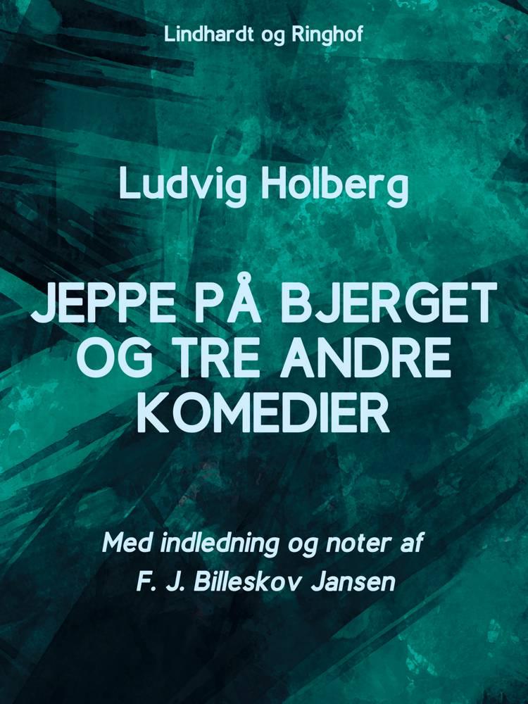 Jeppe på Bjerget og tre andre komedier af Ludvig Holberg og F. J. Billeskov Jansen