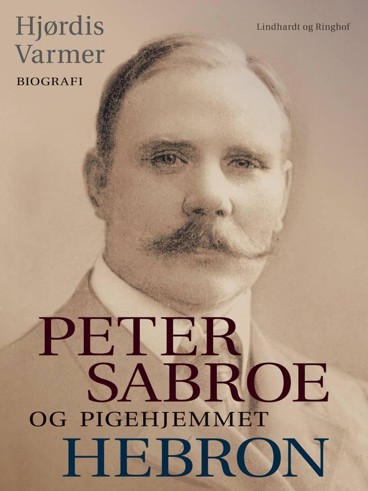 Peter Sabroe og Pigehjemmet Hebron (faktabog) af Hjørdis Varmer