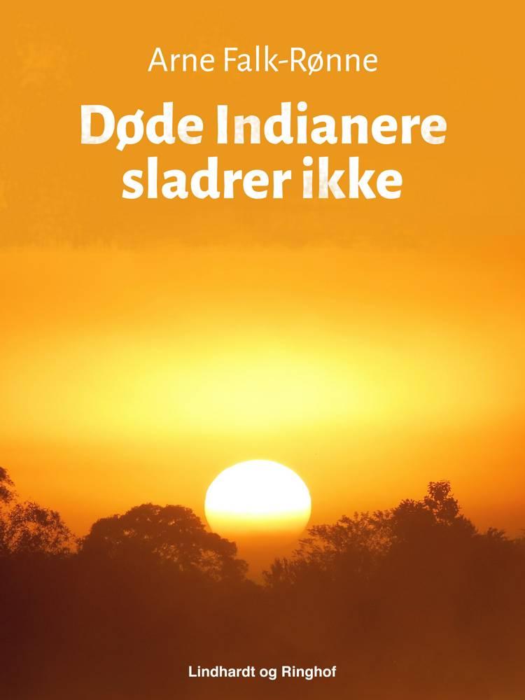 Døde Indianere sladrer ikke af Arne Falk-Rønne