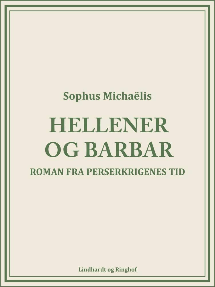 Hellener og barbar. Roman fra Perserkrigenes tid af Sophus Michaëlis