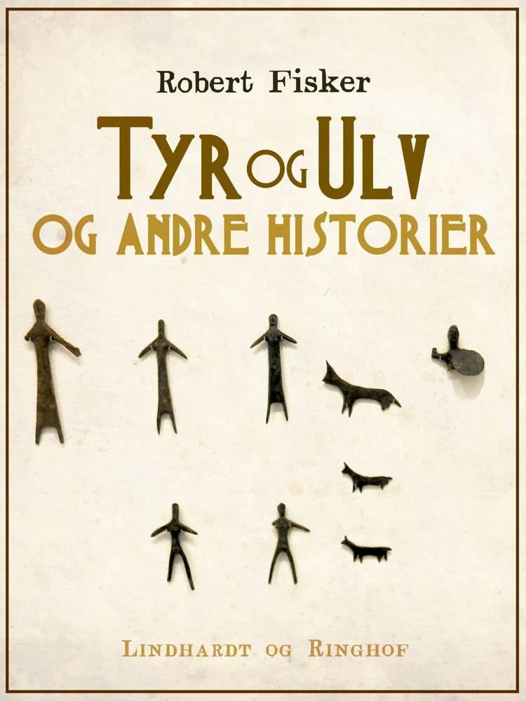 Tyr og Ulv og andre historier af Robert Fisker