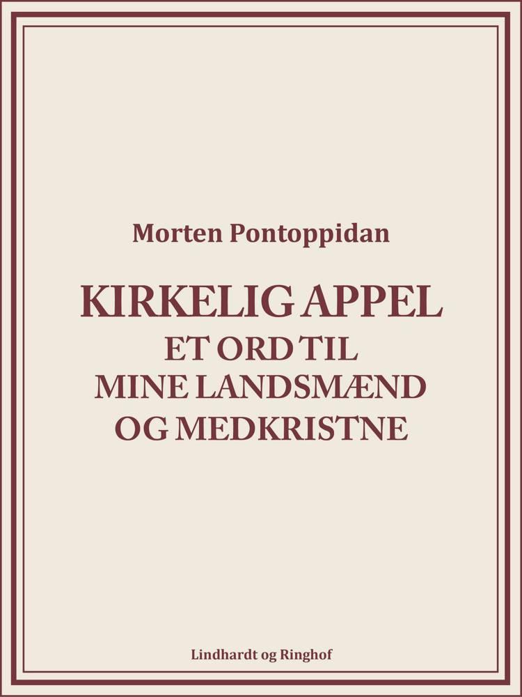 Kirkelig Appel: Et ord til mine landsmænd og medkristne af Morten Pontoppidan
