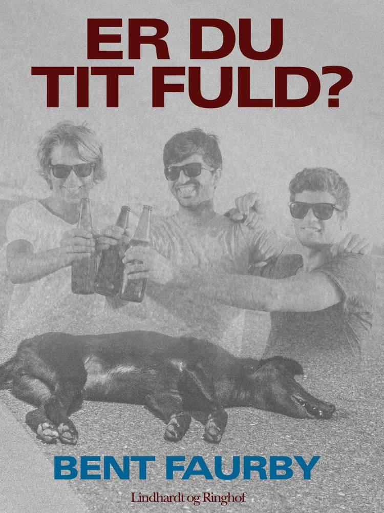 Er du tit fuld? af Bent Faurby