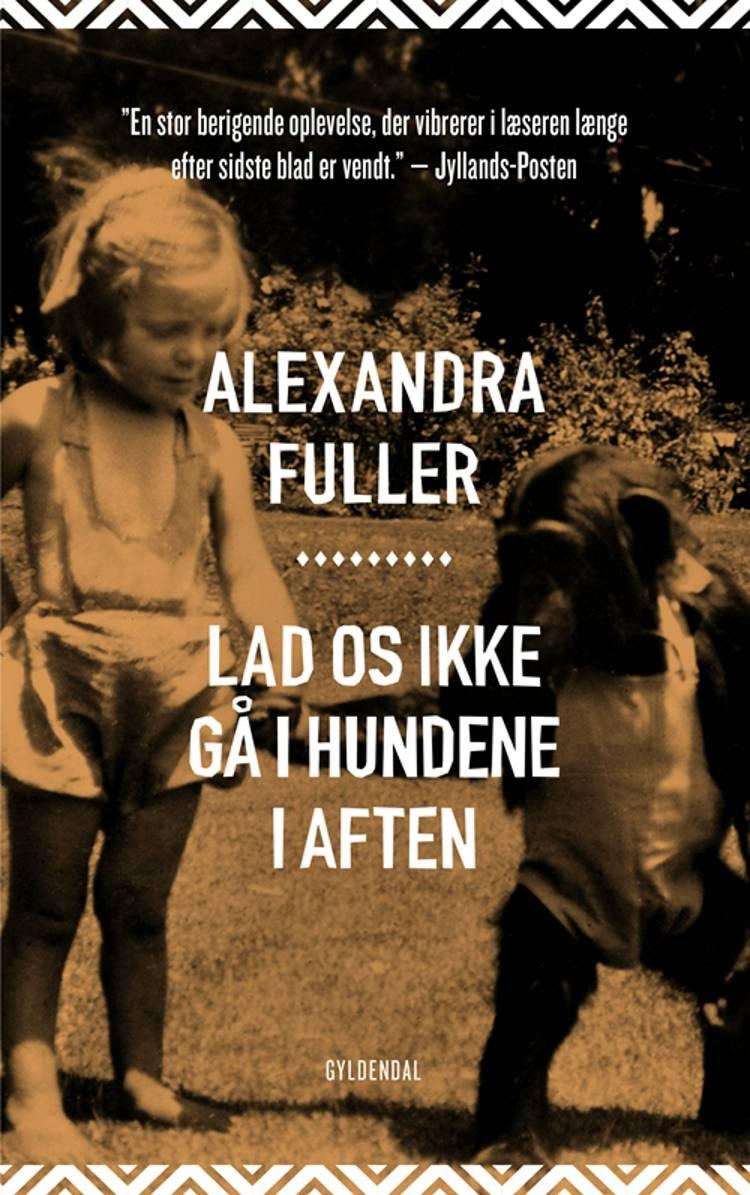 Lad os ikke gå i hundene i aften af Alexandra Fuller