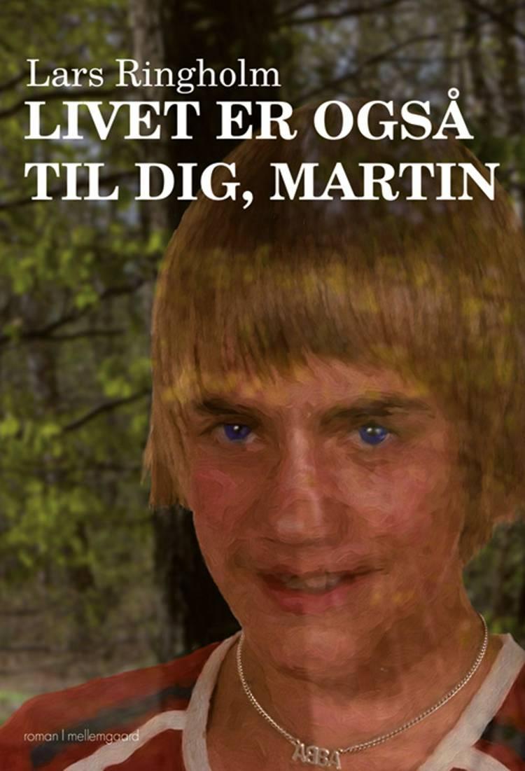 Livet er også til dig, Martin af Lars Ringholm