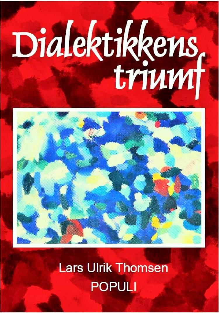 Dialektikkens triumf af Lars Ulrik Thomsen