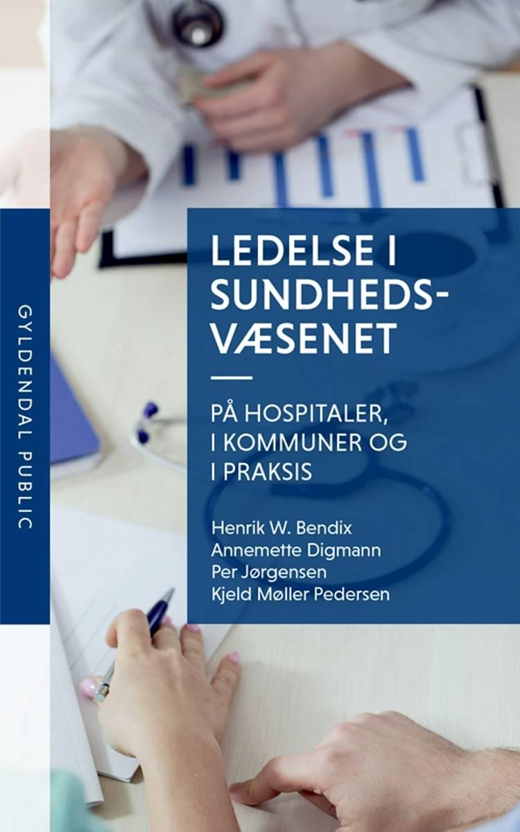 Ledelse i sundhedsvæsenet af Annemette Digmann, Kjeld Møller Pedersen og Henrik W. Bendix m.fl.