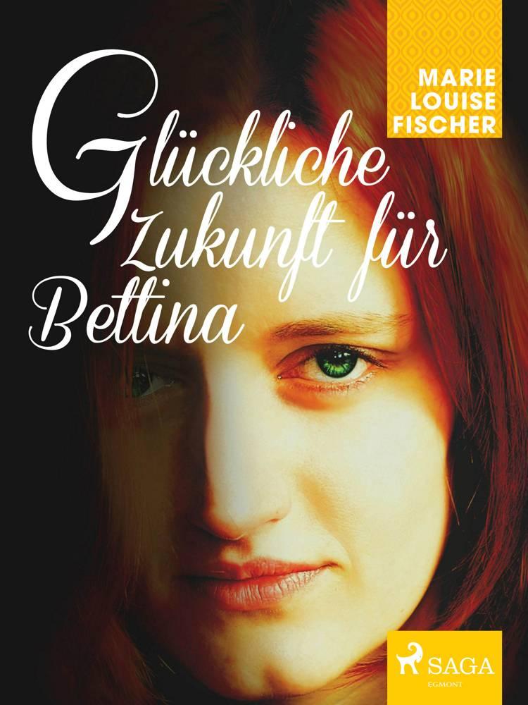 Glückliche Zukunft für Bettina af Marie Louise Fischer