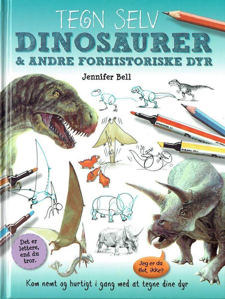 Tegn selv dinosaurer og andre forhistoriske dyr af Jennifer Bell