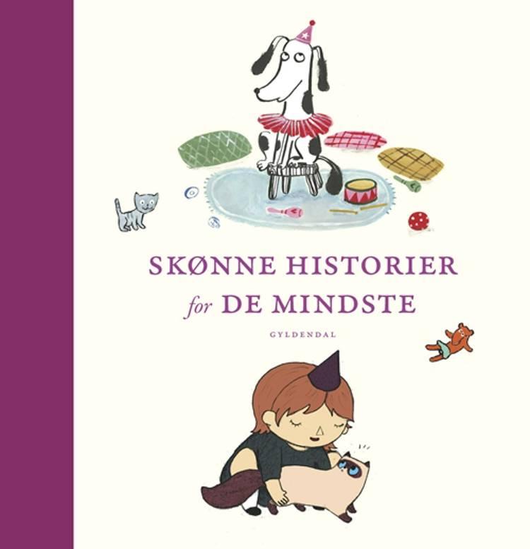 Skønne historier for de mindste af Kim Fupz Aakeson, Siri Melchior og Rasmus Bregnhøi m.fl.