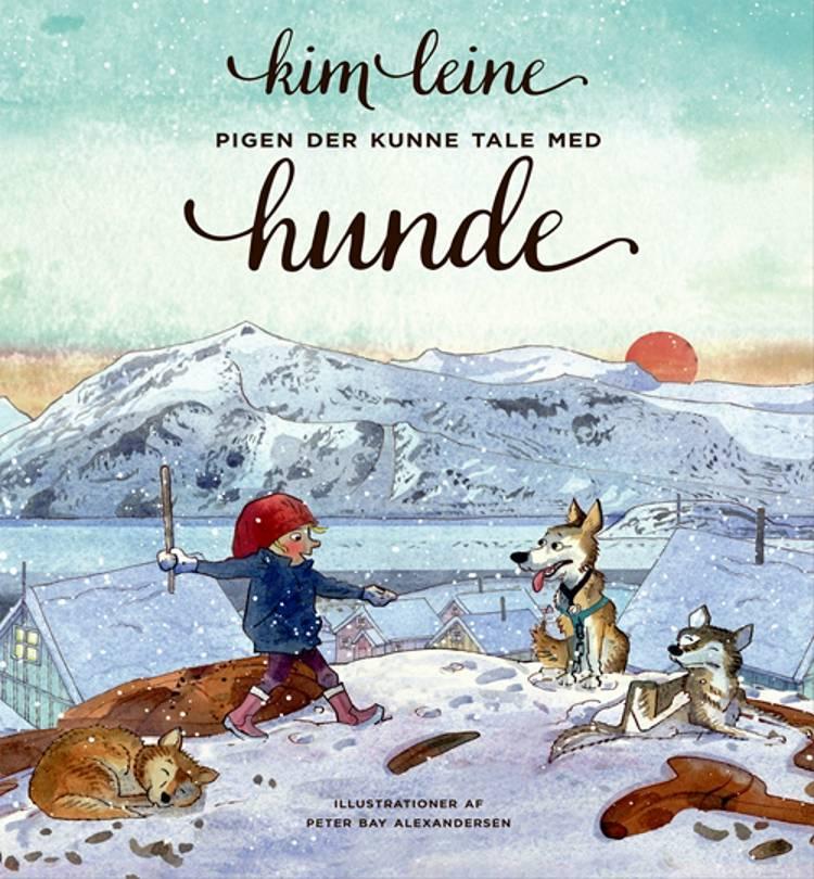 Pigen der kunne tale med hunde af Kim Leine