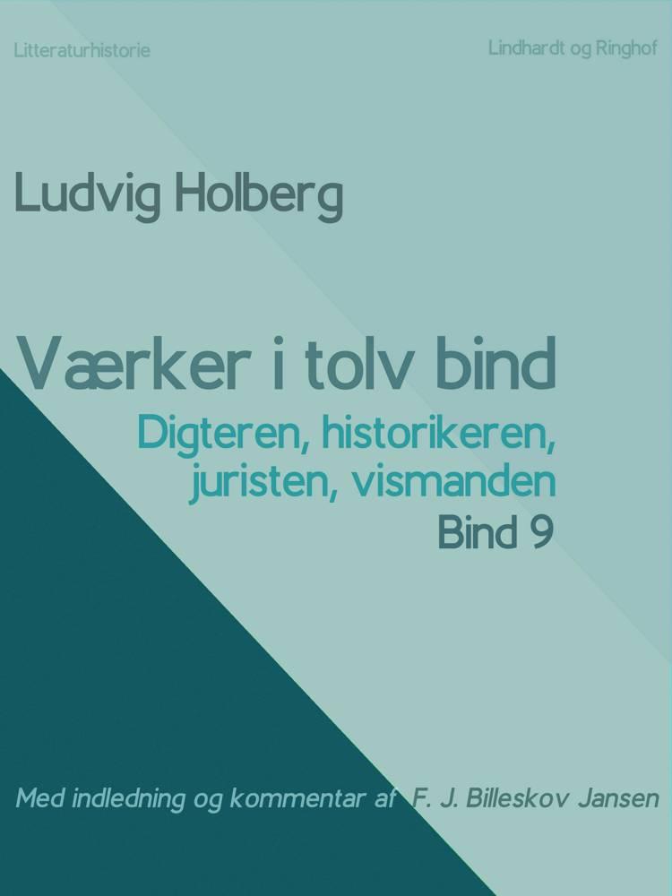 Værker i tolv bind 9: digteren, historikeren, juristen, vismanden af Ludvig Holberg og F. J. Billeskov Jansen