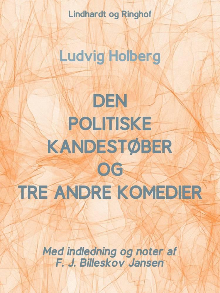 Den politiske Kandestøber og tre andre komedier af Ludvig Holberg og F. J. Billeskov Jansen