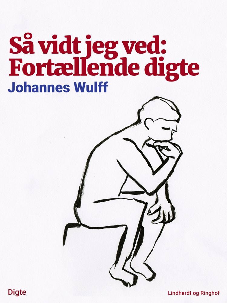 Så vidt jeg ved: Fortællende digte af Johannes Wulff