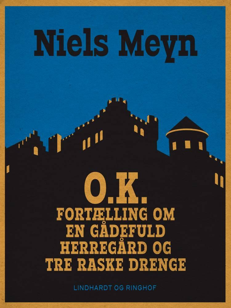 O.K. Fortælling om en gådefuld herregård og tre raske drenge af Niels Meyn