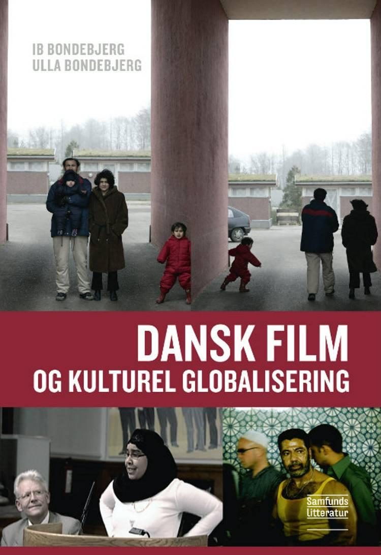 Dansk film og kulturel globalisering af Ib Bondebjerg og Ulla Marie Bondebjerg
