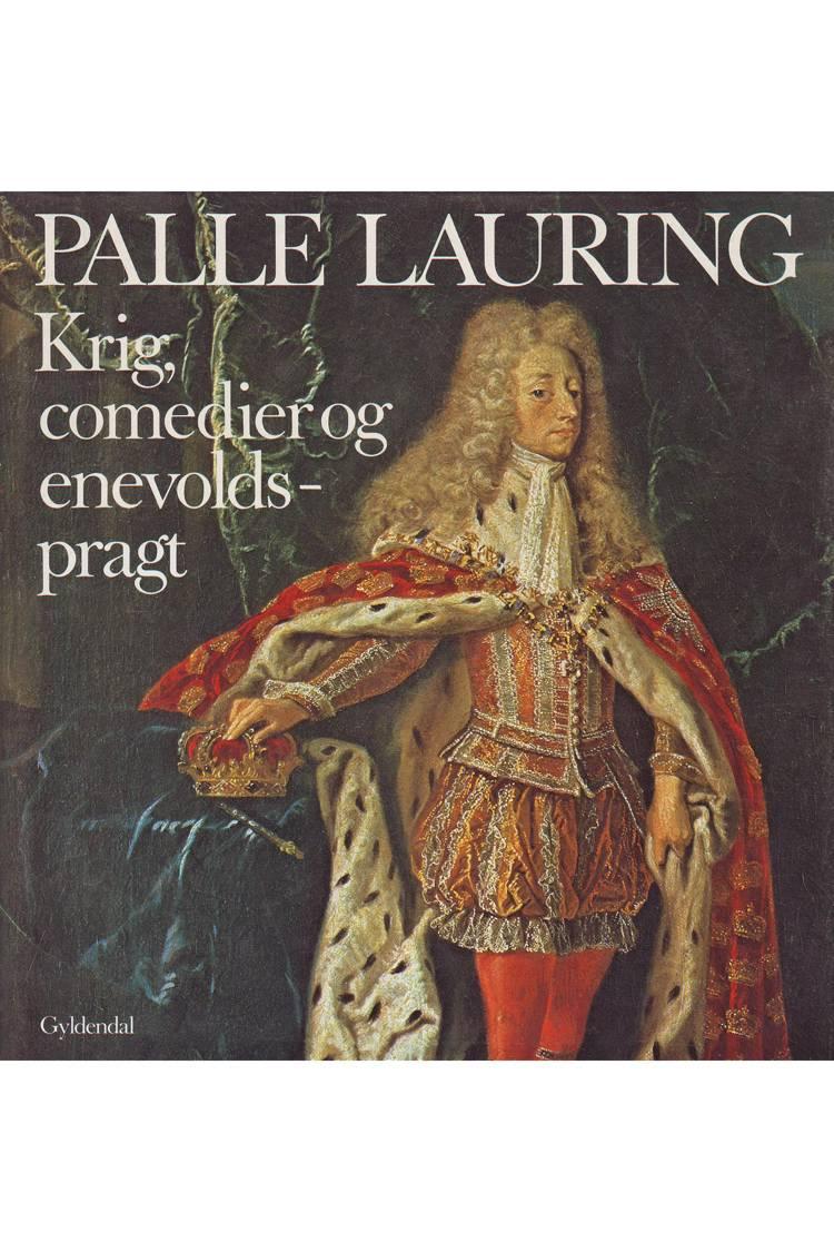 Krig, comedier og enevoldsmagt af Palle Lauring