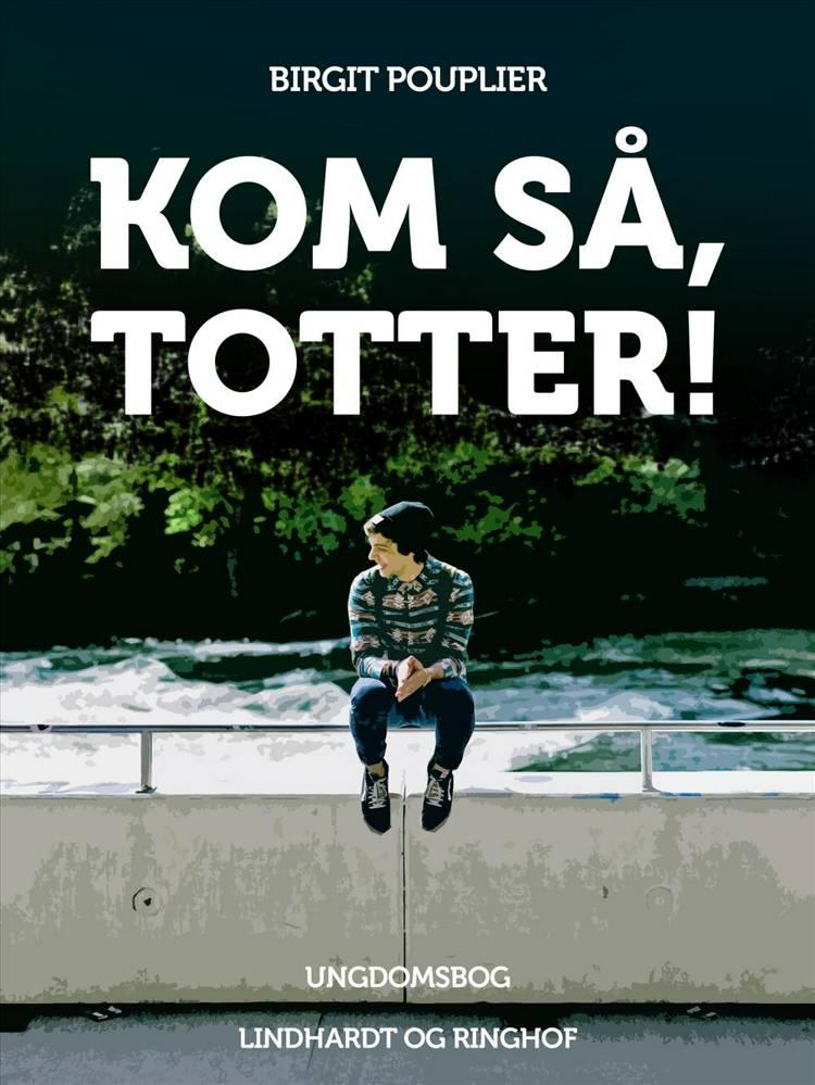 Kom så, Totter af Birgit Pouplier