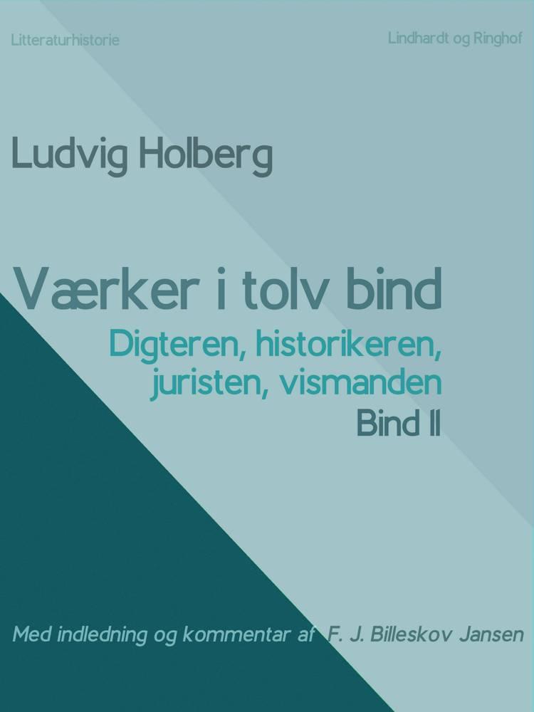 Værker i tolv bind 11. Digteren, historikeren, juristen, vismanden af Ludvig Holberg og F. J. Billeskov Jansen