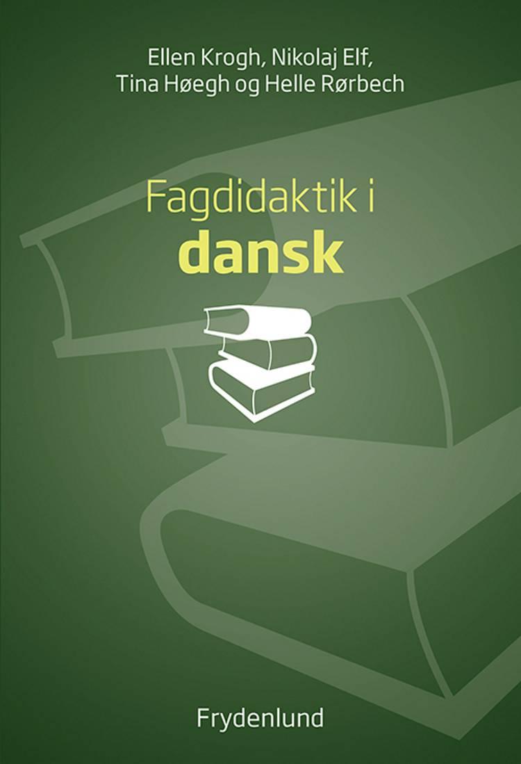 Fagdidaktik i dansk af Ellen Krogh, Tina Høegh og Nikolaj Elf m.fl.