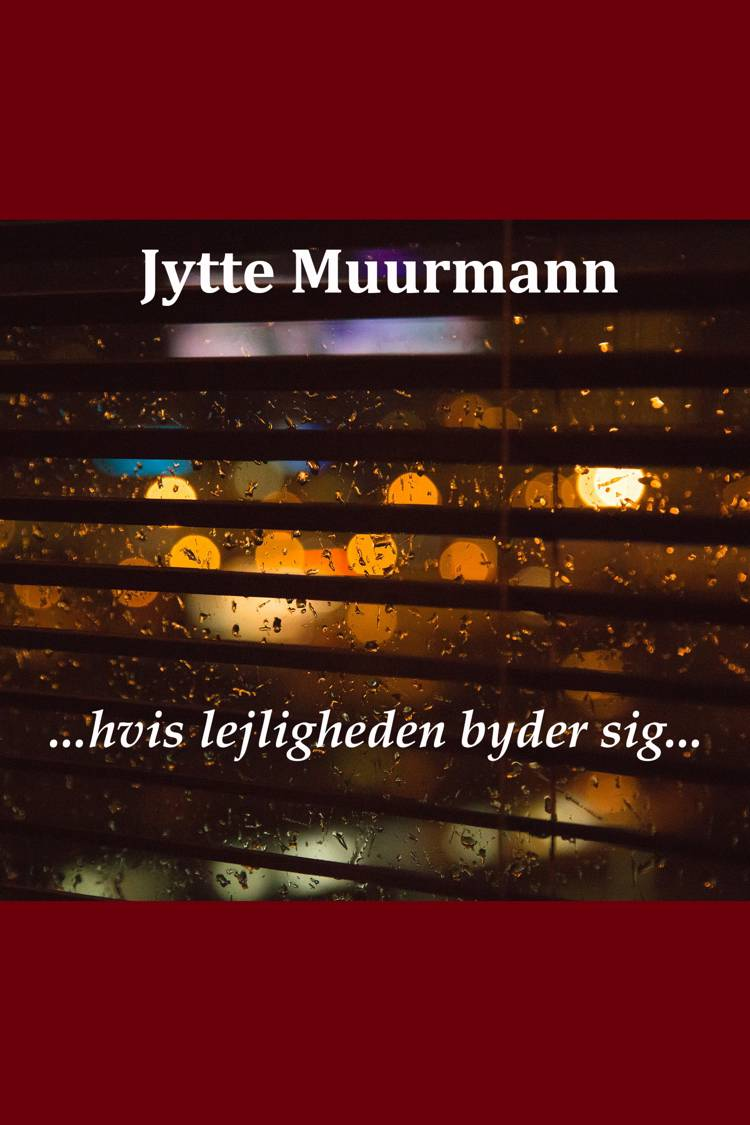 ... hvis lejligheden byder sig ... af Jytte Muurmann