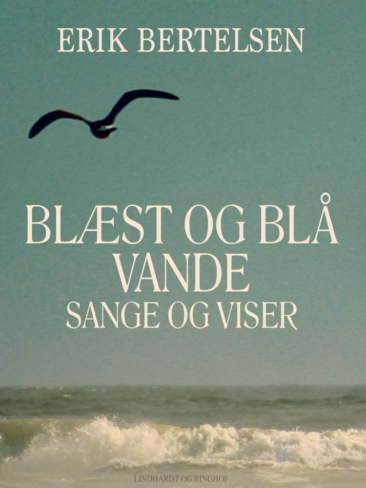 Blæst og blå vande: Sange og Viser af Erik Bertelsen