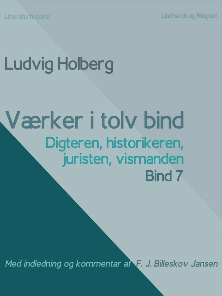Værker i tolv bind 7: digteren, historikeren, juristen, vismanden af Ludvig Holberg og F. J. Billeskov Jansen
