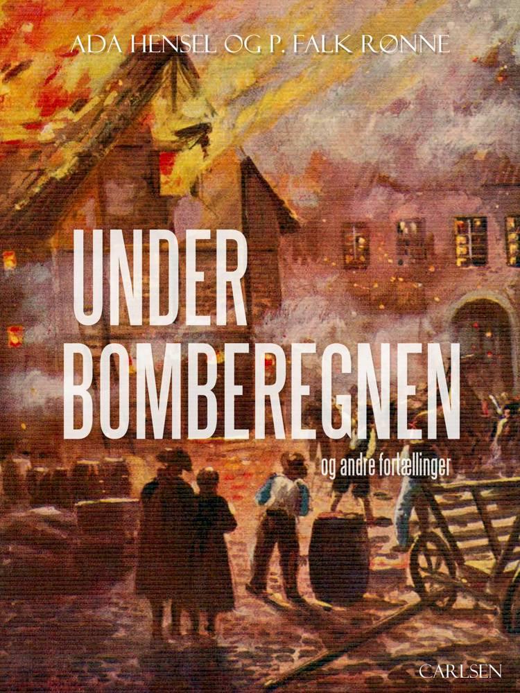 Under bomberegnen og andre fortællinger af Ada Hensel og P. Falk Rønne