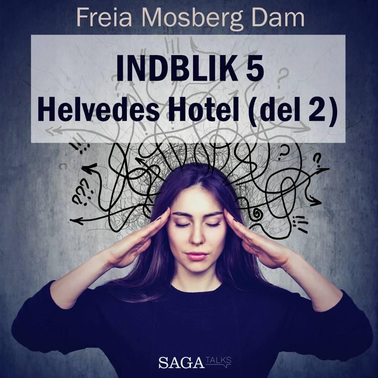 Indblik #5 - Helvedes Hotel (del 2) af Freia Mosberg Dam