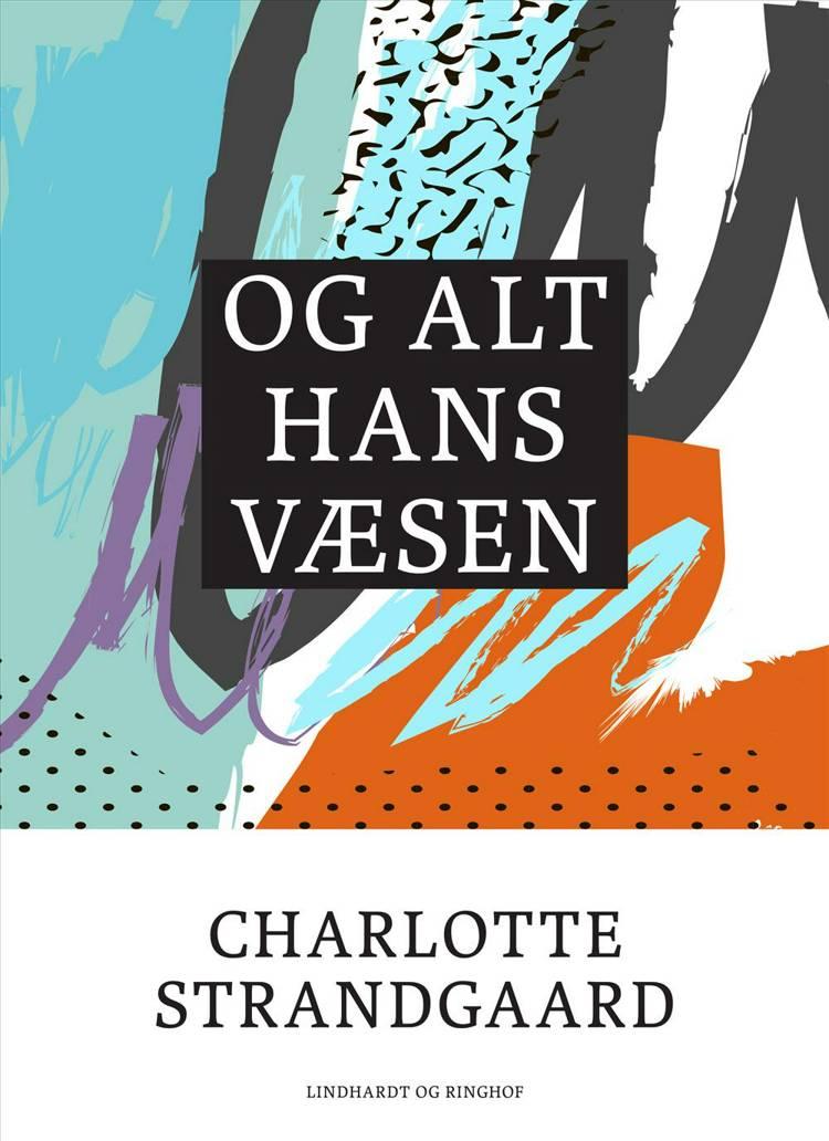 Og alt hans væsen af Charlotte Strandgaard
