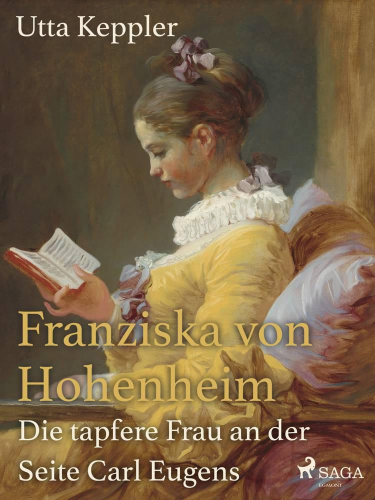 Franziska von Hohenheim - Die tapfere Frau an der Seite Carl Eugens af Utta Keppler