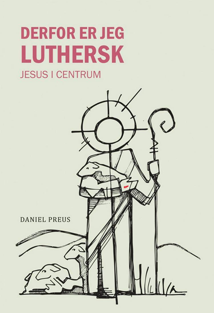 Derfor er jeg luthersk af Daniel Preus