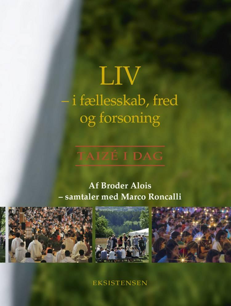 Liv - i fællesskab, fred og forsoning af Broder Alois og Broder Alois - samtaler med med Marco Roncalli