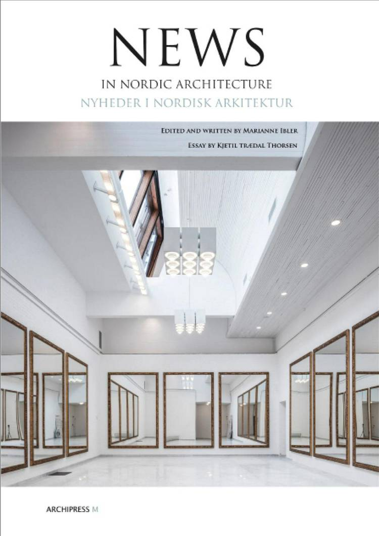 News in Nordic Architecture af Marianne Ibler og Anna Maria Indrio