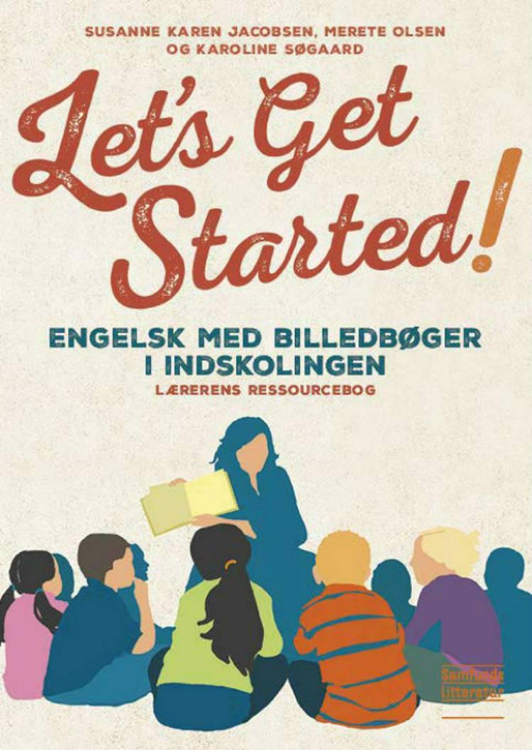Let's get started! af Susanne Karen Jacobsen og Merete Olsen og Karoline Søgaard