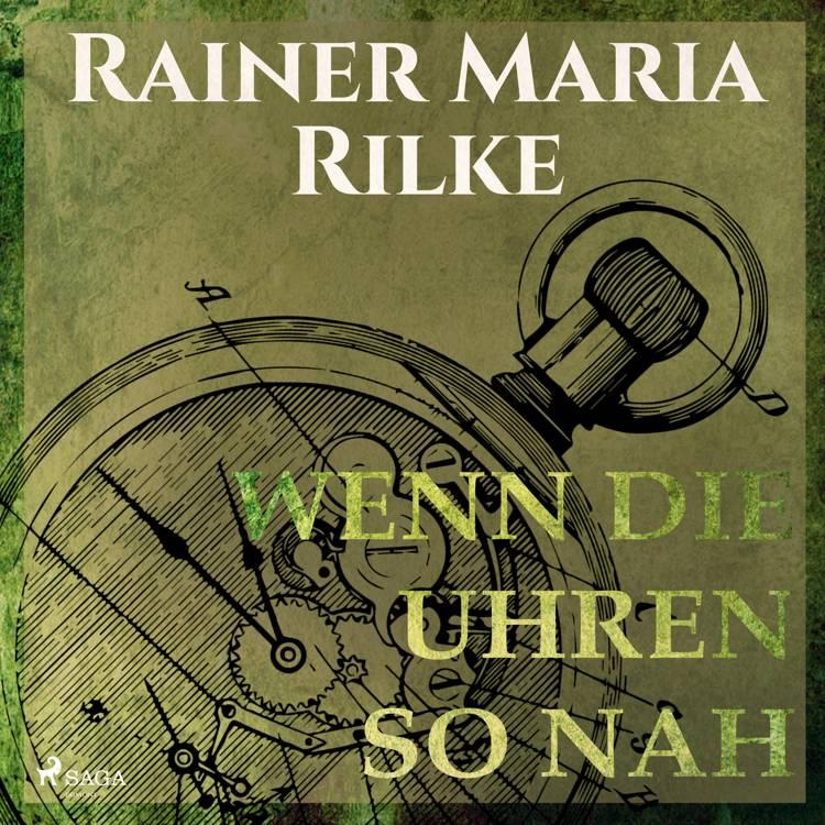 Wenn die Uhren so nah af Rainer Marie Rilke