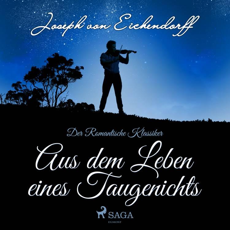 Aus dem Leben eines Taugenichts - Der Romantische Klassiker af Joseph Von Eichendorff