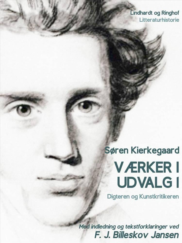 Værker i udvalg - Digteren og Kunstkritikeren af Søren Kierkegaard og F. J. Billeskov Jansen