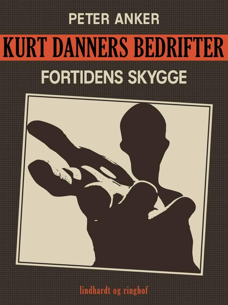 Kurt Danners bedrifter: Fortidens skygge af Peter Anker