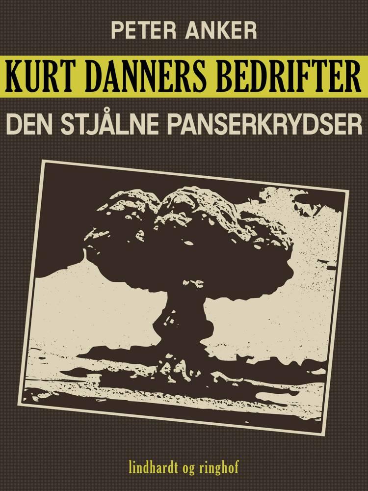 Kurt Danners bedrifter: Den stjålne panserkrydser af Peter Anker