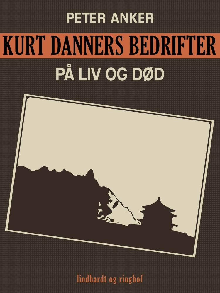 Kurt Danners bedrifter: På liv og død af Peter Anker