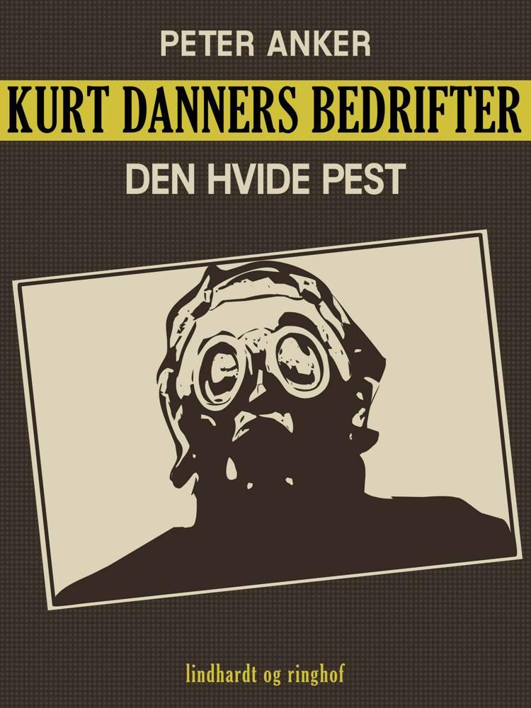 Kurt Danners bedrifter: Den hvide pest af Peter Anker