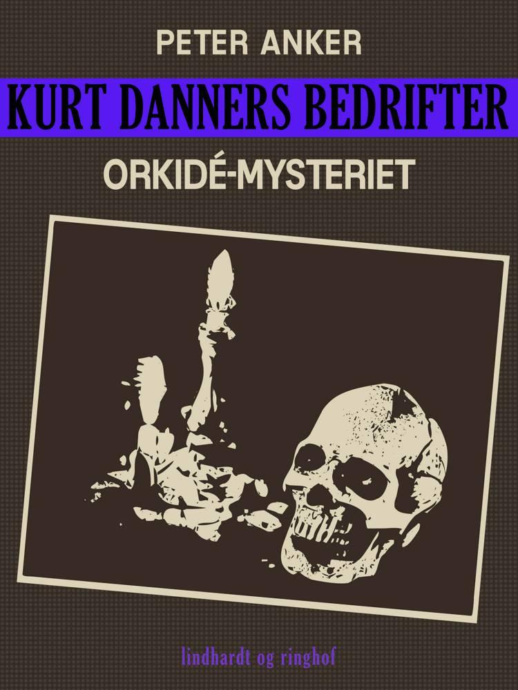Kurt Danners bedrifter: Orkidé-mysteriet af Peter Anker