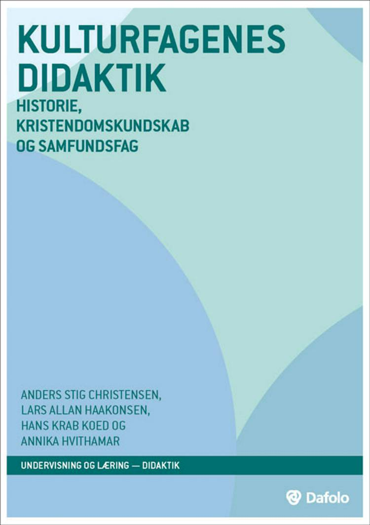 Kulturfagenes didaktik af Hans Krab Koed, Lars Allan Haakonsen, Anders Stig Christensen og Hans Krab Koed og Annika Hvithamar m.fl.