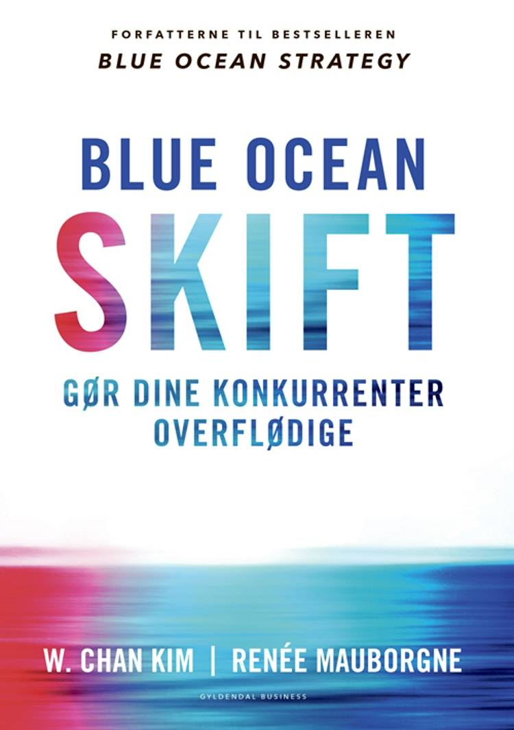 Blue ocean-skift af Renée Mauborgne og W. Chan Kim