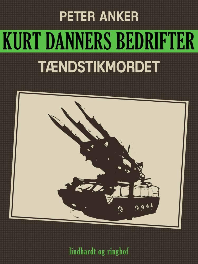 Kurt Danners bedrifter: Tændstikmordet af Peter Anker