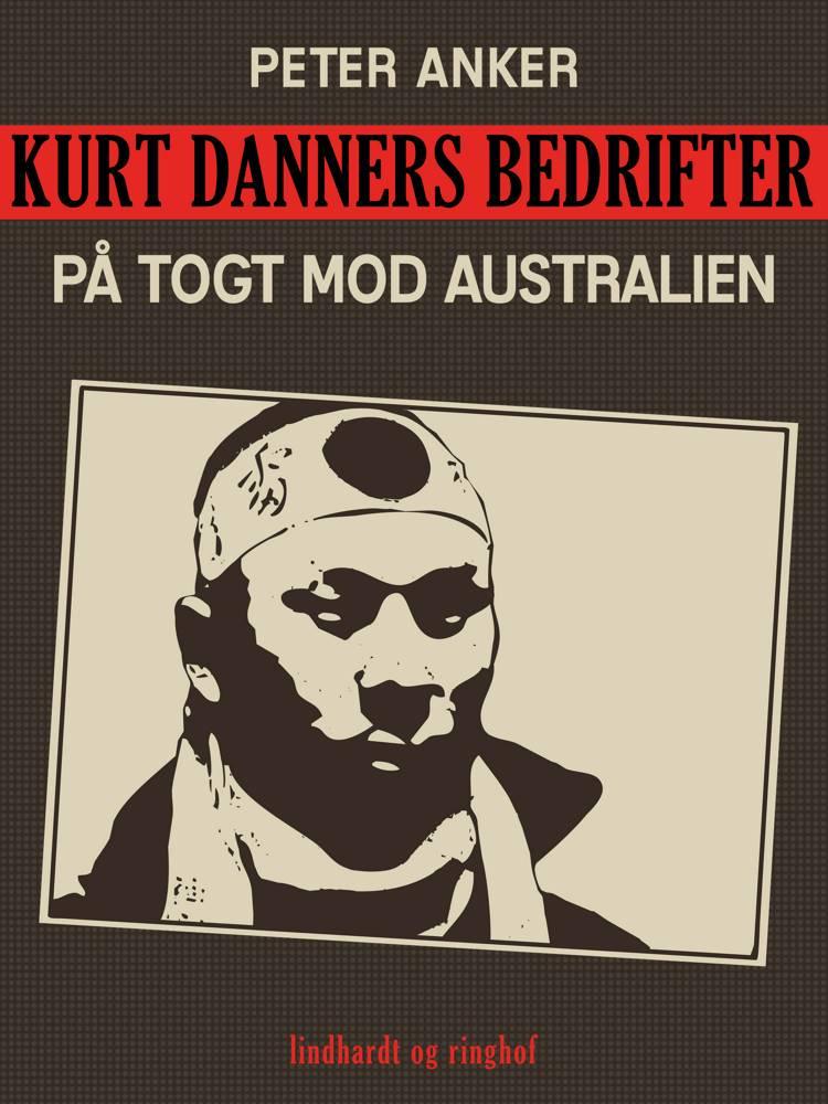 Kurt Danners bedrifter: På togt mod Australien af Peter Anker
