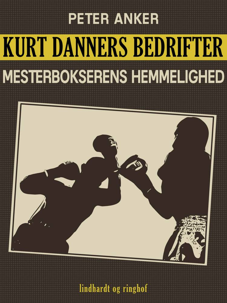 Kurt Danners bedrifter: Mesterbokserens hemmelighed af Peter Anker