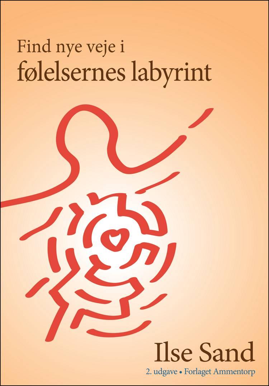 Find nye veje i følelsernes labyrint 2. reviderede udgave af Ilse Sand